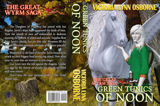 WillowRaven's book cover art and design wrap for GREEN TUNICS OF NOON, book two of The Great Wyrm Saga, by Victoria Lynn Osborne